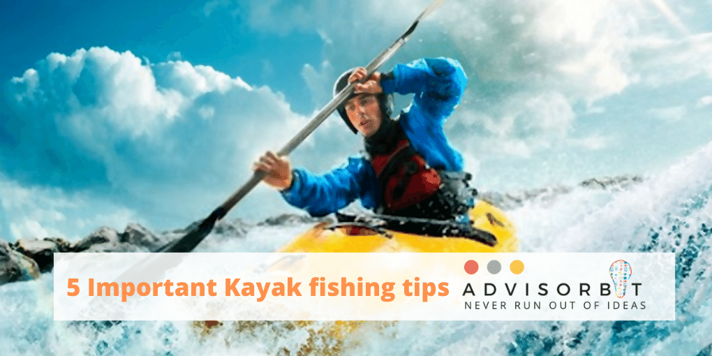 important kayak fishing tips